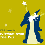 Wizdom from The Wiz!